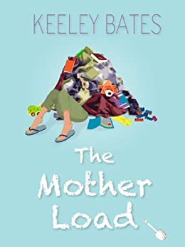 The Mother Load by [Bates, Keeley]