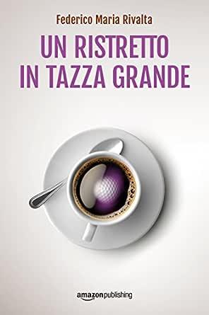 Un ristretto in tazza grande (Riccardo Ranieri Vol. 1) (Italian ...
