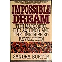 Impossible Dream: The Marcoses, the Aquinos, and the Unfinished Revolution