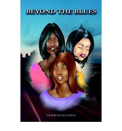 Download [ Beyond the Blues: A Ravry Sloan Novel [ BEYOND THE BLUES: A RAVRY SLOAN NOVEL ] By Sloan, Ravry ( Author )Dec-06-2004 Paperback By Sloan, Ravry ( Author ) Paperback 2004 ] pdf
