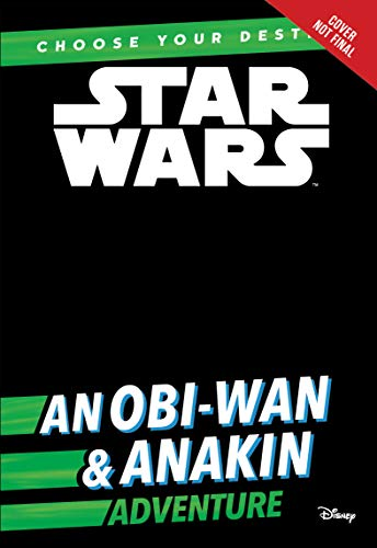 Star Wars An Obi-Wan & Anakin Adventure: A Choose Your Destiny Chapter Book