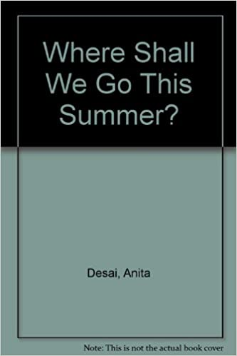 anita desai where shall we go this summer