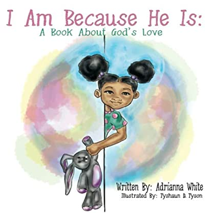 I Am Because He Is: A Book About God's Love