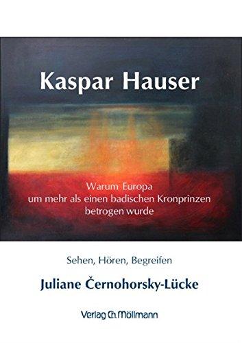 Kaspar Hauser, warum Europa um mehr als einen badischen Kronprinzen betrogen wurde
