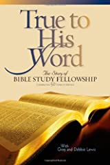 True to His Word: The Story of Bible Study Fellowship (BSF) Hardcover
