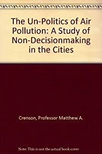 The Un Politics Of Air Pollution A Study Non Decisionmaking In