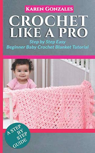 CROCHET LIKE A PRO: Step by Step Easy Beginner Baby Crochet Blanket Tutorial (Beginner Crochet Series)