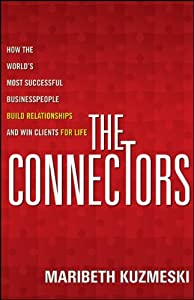 The Connectors: How the World's Most Successful Businesspeople Build Relationships and Win Clients for Life from Wiley