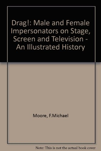 Drag!: Male and Female Impersonators on Stage, Screen and Television : An Illustrated World History