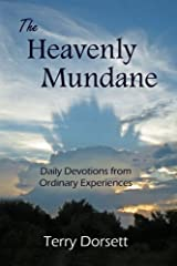 The Heavenly Mundane: Daily Devotions from Ordinary Experiences Paperback
