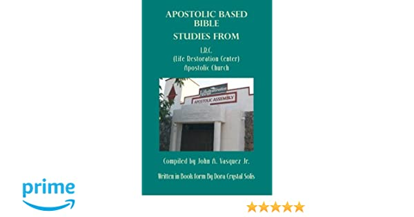 Apostolic Based Bible Studies from L R C  (Life Restoration Center