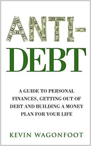 - Anti-Debt: A Guide To Personal Finance Getting Out Of Debt And Building A Money Plan For Your Life (Anti Series Book 3)