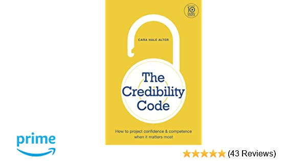 The credibility code how to project confidence and competence when the credibility code how to project confidence and competence when it matters most cara hale alter 9780985265601 amazon books fandeluxe Gallery