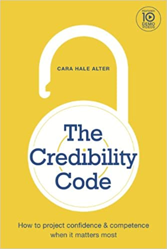 The credibility code how to project confidence and competence when the credibility code how to project confidence and competence when it matters most cara hale alter 9780985265601 amazon books fandeluxe Choice Image
