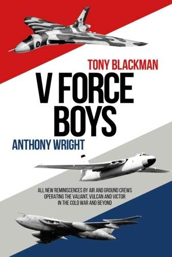 V Force Boys: All New Reminiscences by Air and Ground Crews ...