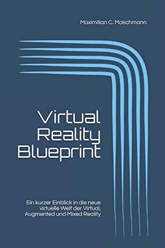 Price comparison product image Virtual Reality Blueprint: Ein kurzer Einblick in die neue virtuelle Welt der Virtual, Augmented und Mixed Reality (German Edition)