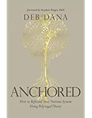 Anchored: How to Befriend Your Nervous System Using Polyvagal Theory