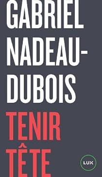 Tenir tête par Nadeau-Dubois
