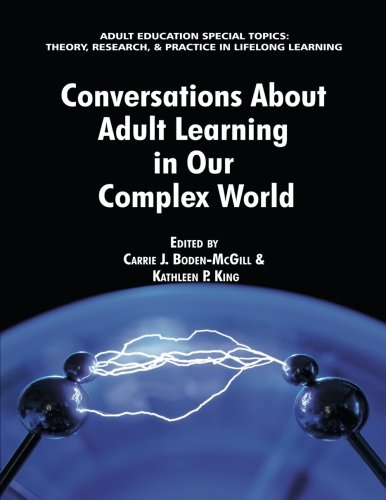 Conversations about Adult Learning in Our Complex World (Adult Education Special Topics: Theory, Research and Practice in Lifelong Learning)