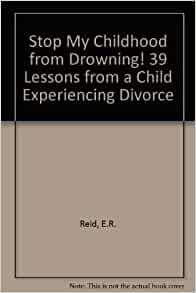 39 Lessons From a Child Experiencing Divorce, Stop My Childhood From Drowning