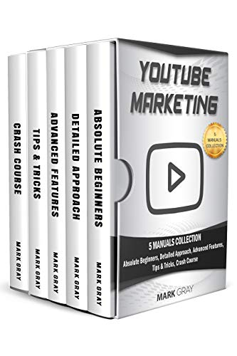 YouTube Marketing: 5 Manuals Collection (Absolute Beginners, Detailed Approach, Advanced Features, Tips & Tricks, Crash Course)