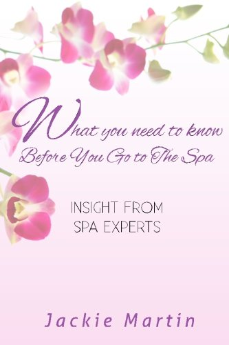 What You Need to Know Before You Go to the Spa: Insight from Spa Experts PDF