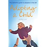 Adopting a Child: The definitive guide to adoption in the UK