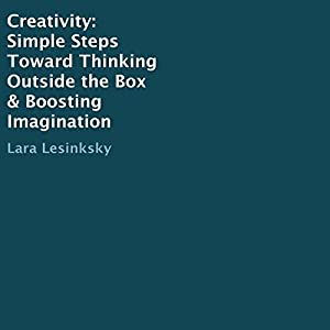 Creativity: Simple Steps Toward Thinking Outside the Box & Boosting Imagination Audiobook