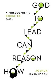 How Reason Can Lead to God: A Philosopher's Bridge to Faith by [Rasmussen, Joshua]