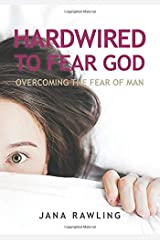 Hardwired to Fear God: Overcoming the Fear of Man Paperback
