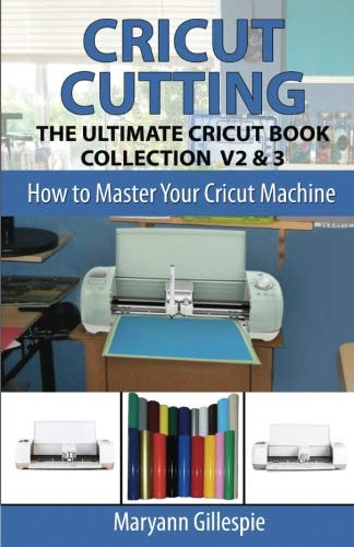 Pdf Home Cricut Cutting: The Ultimate Cricut Book Collection V2 & 3 (How to Master Your Cricut Machine)