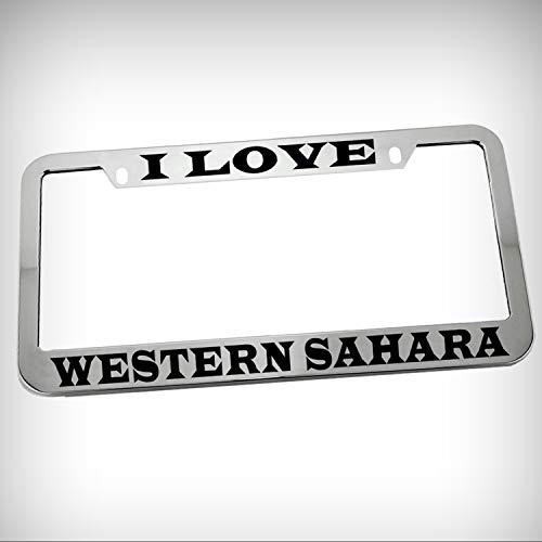 (I Love Western Sahara Zinc Metal Tag Holder Car Auto Novelty License Plate Frame Decorative Border - Chrome \ Silver Color Sign for Home Garage Office Decor)
