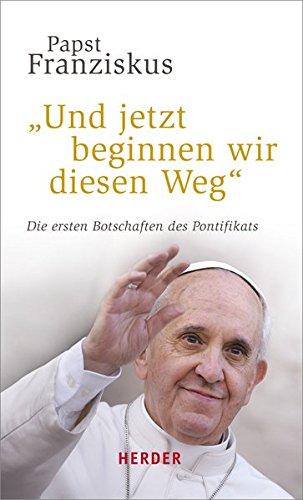 Und jetzt beginnen wir diesen Weg: Die ersten Botschaften des Pontifikats