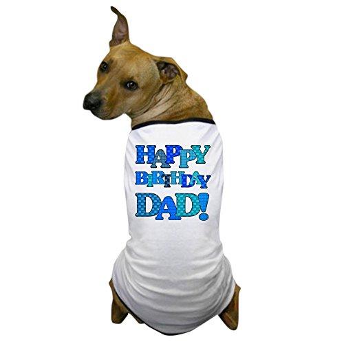 CafePress - Happy Birthday Dad - Dog T-Shirt, Pet Clothing, Funny Dog Costume