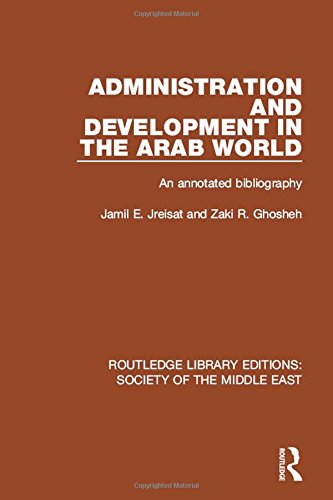 Administration and Development in the Arab World: An Annotated Bibliography (Routledge Library Editions: Society of the