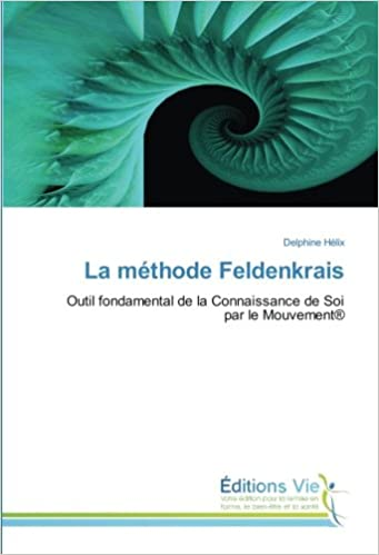 La méthode Feldenkrais, Outil fondamental de la Connaissance de Soi par le mouvement de Delphine Hélix
