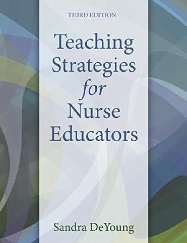 Teaching Strategies for Nurse Educators (3rd Edition) (Nursing Educator)