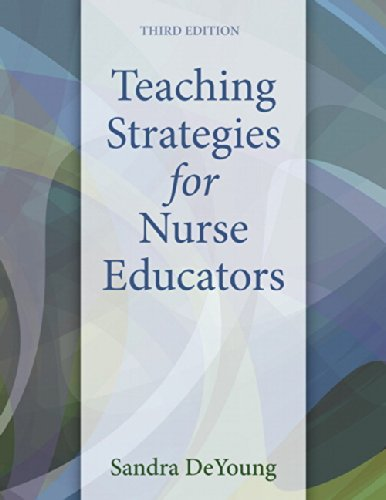 Teaching Strategies for Nurse Educators (3rd Edition) by DeYoung Sandra
