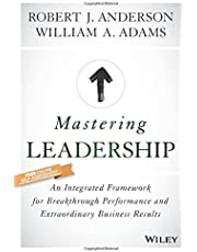 Mastering Leadership: An Integrated Framework for Breakthrough Performance and Extraordinary Business Results