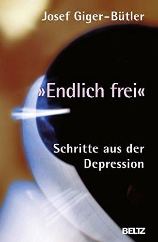 »Endlich frei«: Schritte aus der Depression (Beltz Taschenbuch)