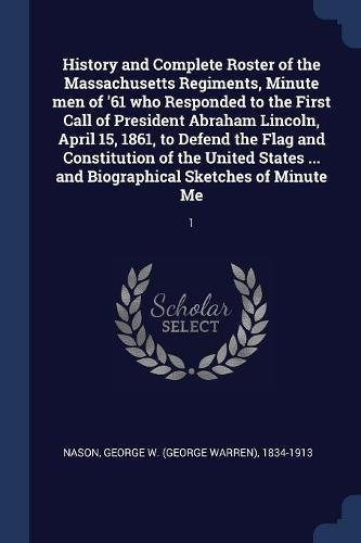 Download History and Complete Roster of the Massachusetts Regiments, Minute men of '61 who Responded to the First Call of President Abraham Lincoln, April 15, ... ... and Biographical Sketches of Minute Me ebook