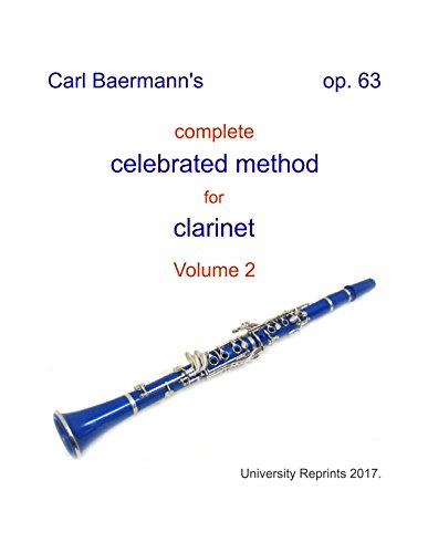 Carl Baermann's complete celebrated method for clarinet op. 63 (Volume 2) [Beautifully Re-Imaged from Original for Greater Clarity. Student Loose Leaf Facsimile Edition. 2017]