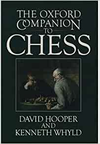 The Oxford Companion to Chess: David Hooper, Kenneth Whyld