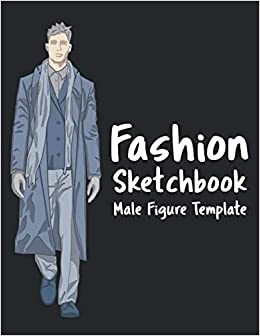 Fashion Sketchbook Male Figure Template Easy To Draw Clothes Designs On Male Fashion Figure Template 360 Figure Templates Build Your Portfolio Sketchbook Fashion Design 9781679579684 Amazon Com Books