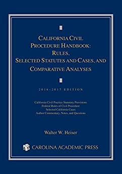 California Civil Procedure Handbook: Rules, Selected Statutes and Cases, and Comparative Analyses, 2016-2017 by [Heiser, Walter]