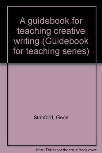 A guidebook for teaching creative writing (Guidebook for teaching series)