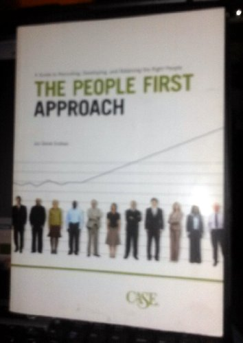 The People First Approach a Guide to Recruiting, Developing, and Retaining the Right People