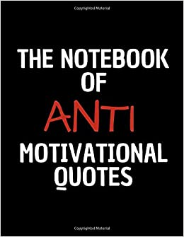 The Notebook Of Anti Motivational Quotes: HaHa Noted ...