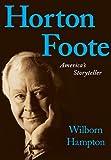 Horton Foote - American's Storyteller, Wilborn Hampton, 142349685X