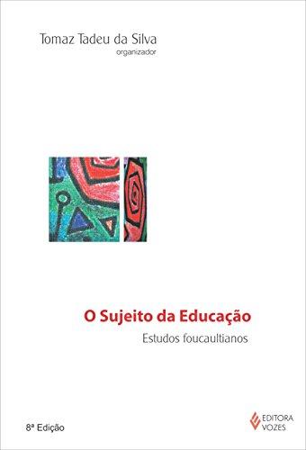 O Sujeito da Educação: Estudos Foucaultianos